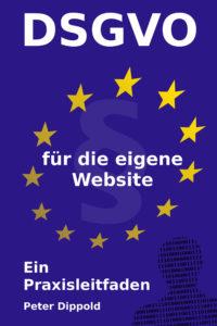 DSGVO für die eigene Website - Ein Praxisleitfaden